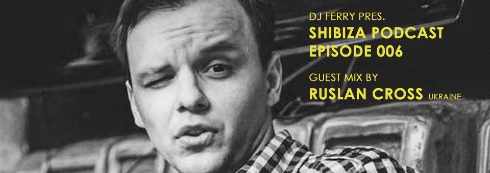 Podcast 006 - Ruslan Cross
